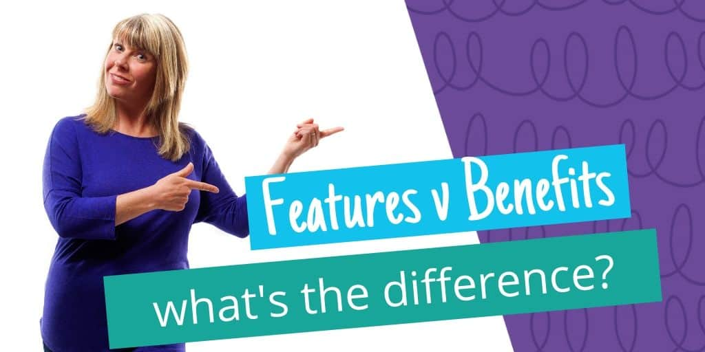 Features v Benefits: What's the difference?