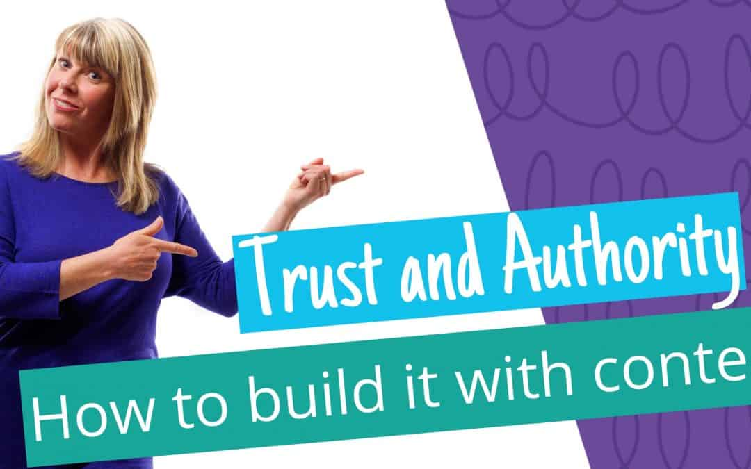 how to use and create content to build trust and authority
