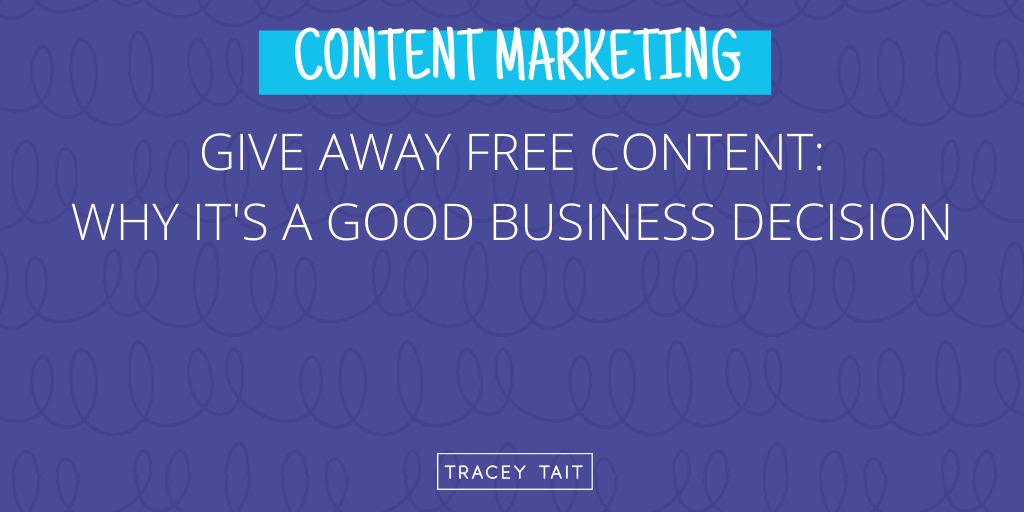 Give away free content: Why it's a good business decision