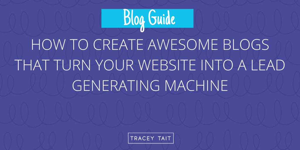 How to create awesome blogs that turns your website into a lead generating machine